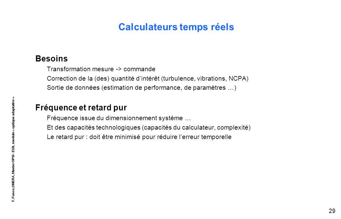 T. Fusco,ONERA, Master OPSI - EU8, module « optique adaptative » 29 Calculateurs temps réels Besoins Transformation mesure -> commande Correction de l