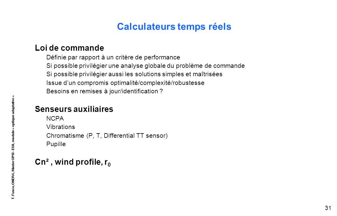 T. Fusco,ONERA, Master OPSI - EU8, module « optique adaptative » 31 Calculateurs temps réels Loi de commande Définie par rapport à un critère de perfo