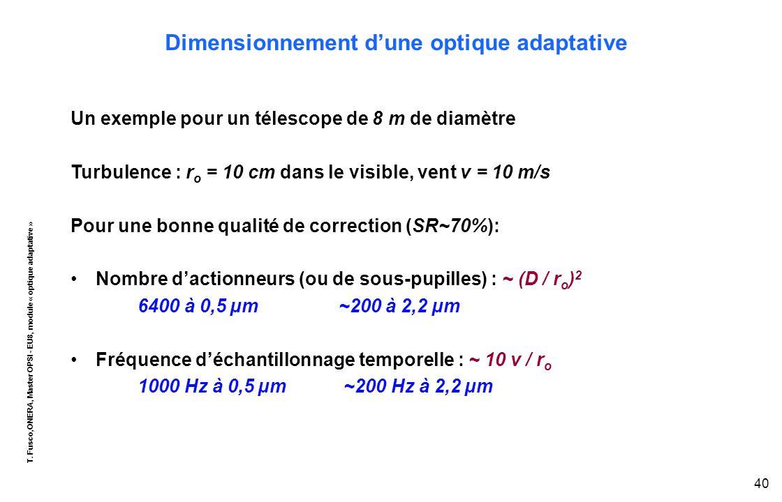 T. Fusco,ONERA, Master OPSI - EU8, module « optique adaptative » 40 Dimensionnement d'une optique adaptative Un exemple pour un télescope de 8 m de di