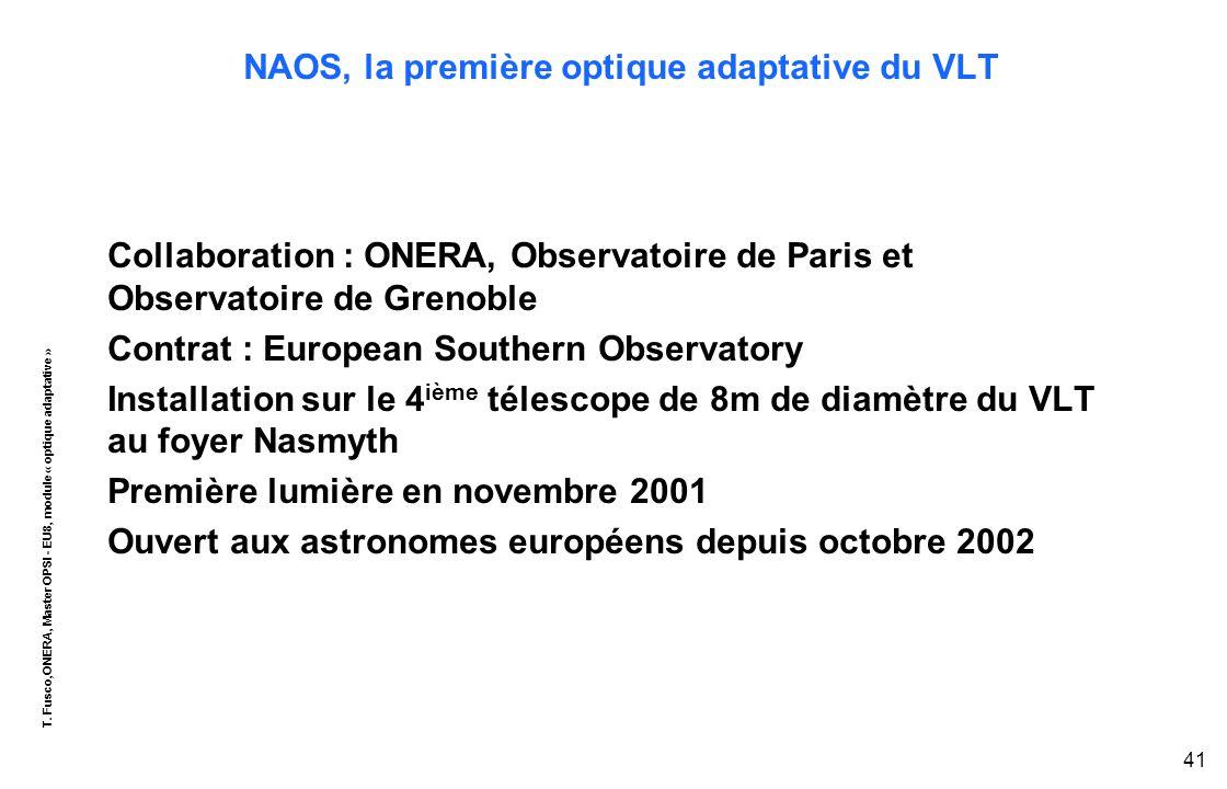 T. Fusco,ONERA, Master OPSI - EU8, module « optique adaptative » 41 NAOS, la première optique adaptative du VLT Collaboration : ONERA, Observatoire de