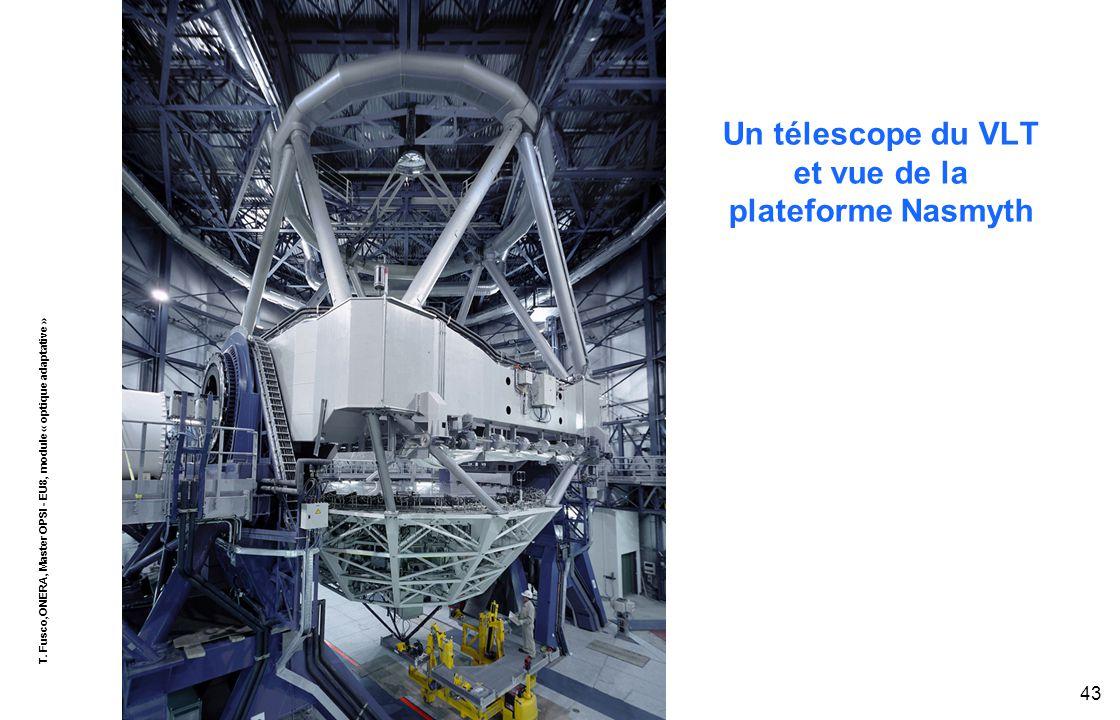 T. Fusco,ONERA, Master OPSI - EU8, module « optique adaptative » 43 Un télescope du VLT et vue de la plateforme Nasmyth