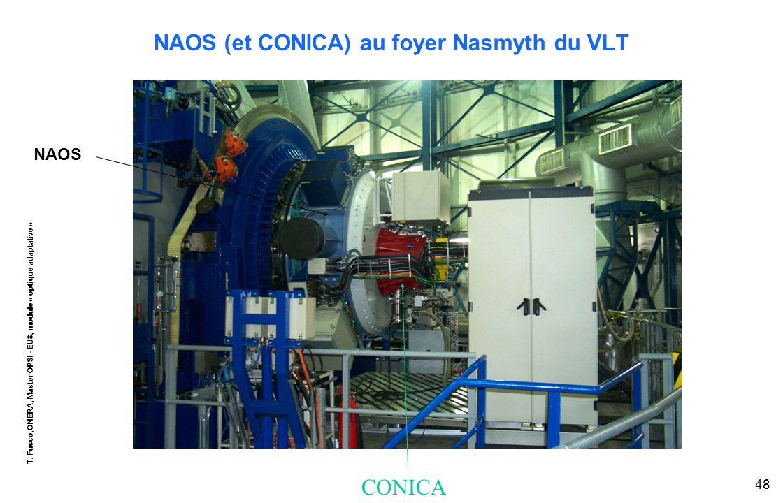 T. Fusco,ONERA, Master OPSI - EU8, module « optique adaptative » 48 NAOS (et CONICA) au foyer Nasmyth du VLT NAOS CONICA