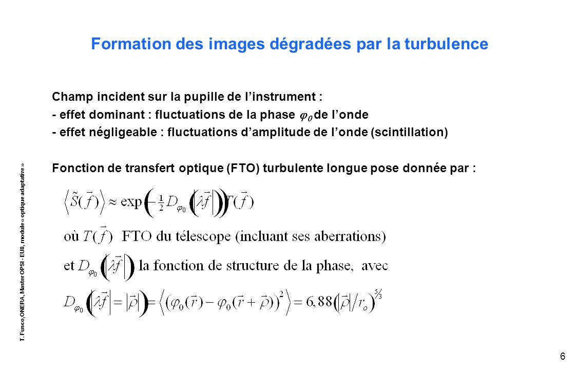 T. Fusco,ONERA, Master OPSI - EU8, module « optique adaptative » 6 Formation des images dégradées par la turbulence Champ incident sur la pupille de l