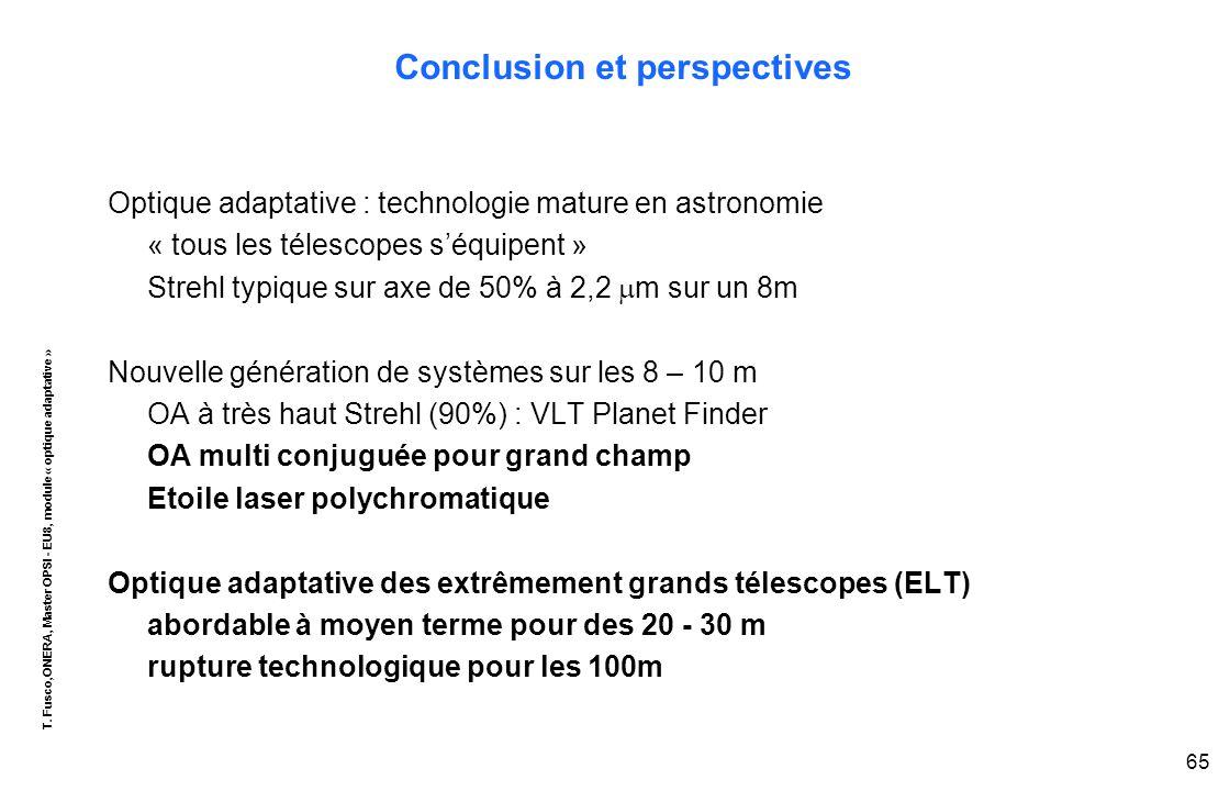 T. Fusco,ONERA, Master OPSI - EU8, module « optique adaptative » 65 Conclusion et perspectives Optique adaptative : technologie mature en astronomie «