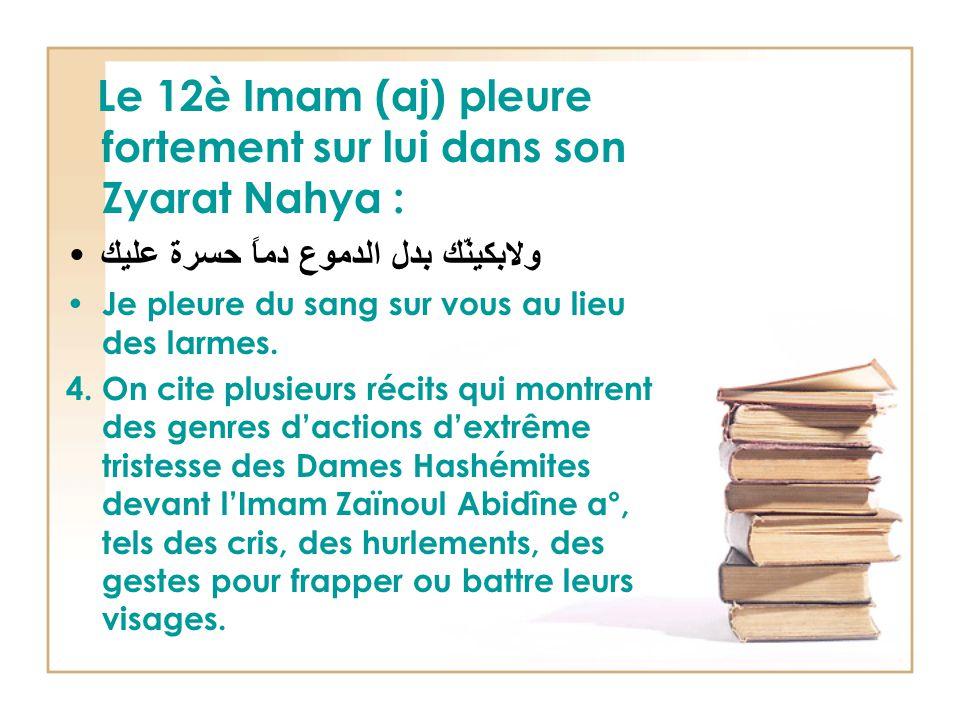 Le 12è Imam (aj) pleure fortement sur lui dans son Zyarat Nahya : ولابكينّك بدل الدموع دماً حسرة عليك Je pleure du sang sur vous au lieu des larmes.