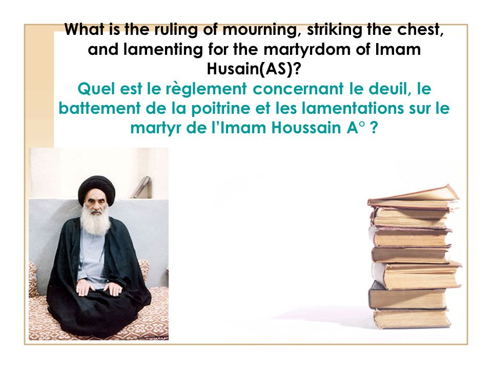 What is the ruling of mourning, striking the chest, and lamenting for the martyrdom of Imam Husain(AS)? Quel est le règlement concernant le deuil, le