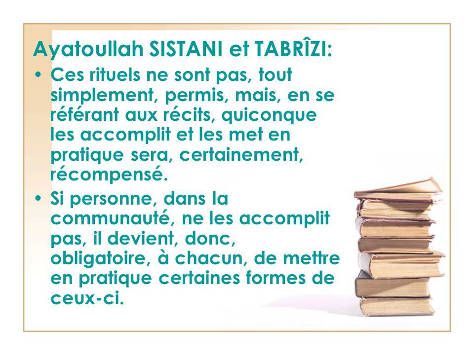 Ayatoullah SISTANI et TABRÎZI: Ces rituels ne sont pas, tout simplement, permis, mais, en se référant aux récits, quiconque les accomplit et les met en pratique sera, certainement, récompensé.