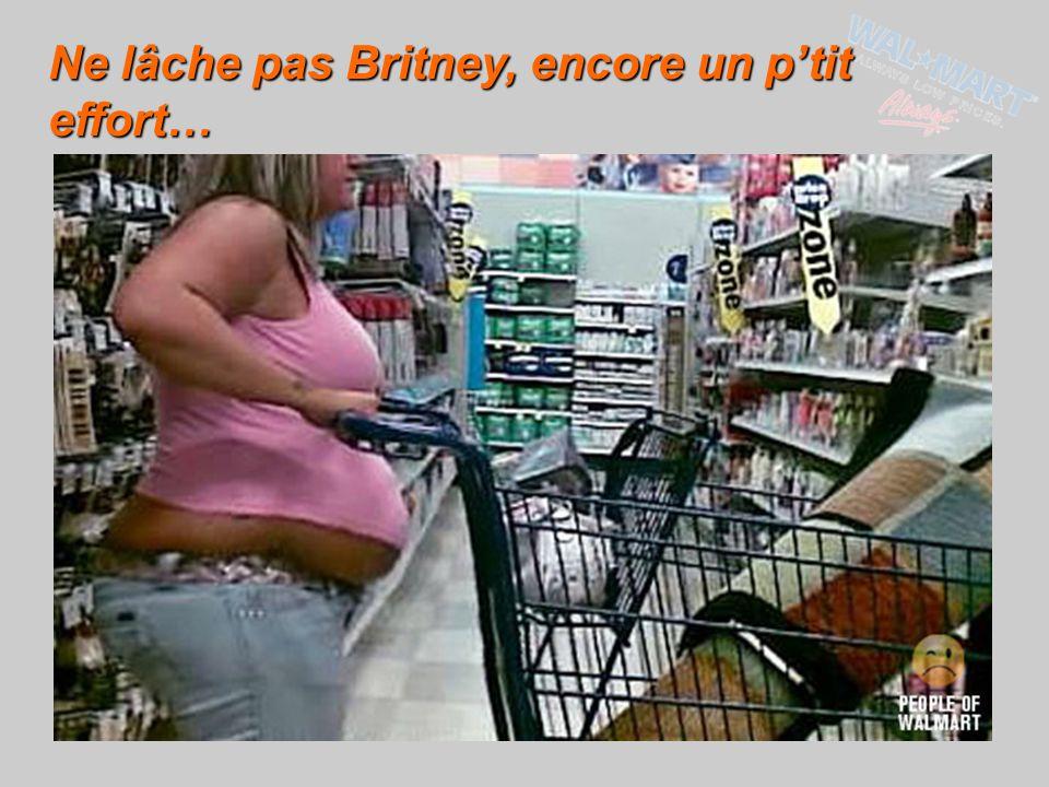 Ne lâche pas Britney, encore un p'tit effort…