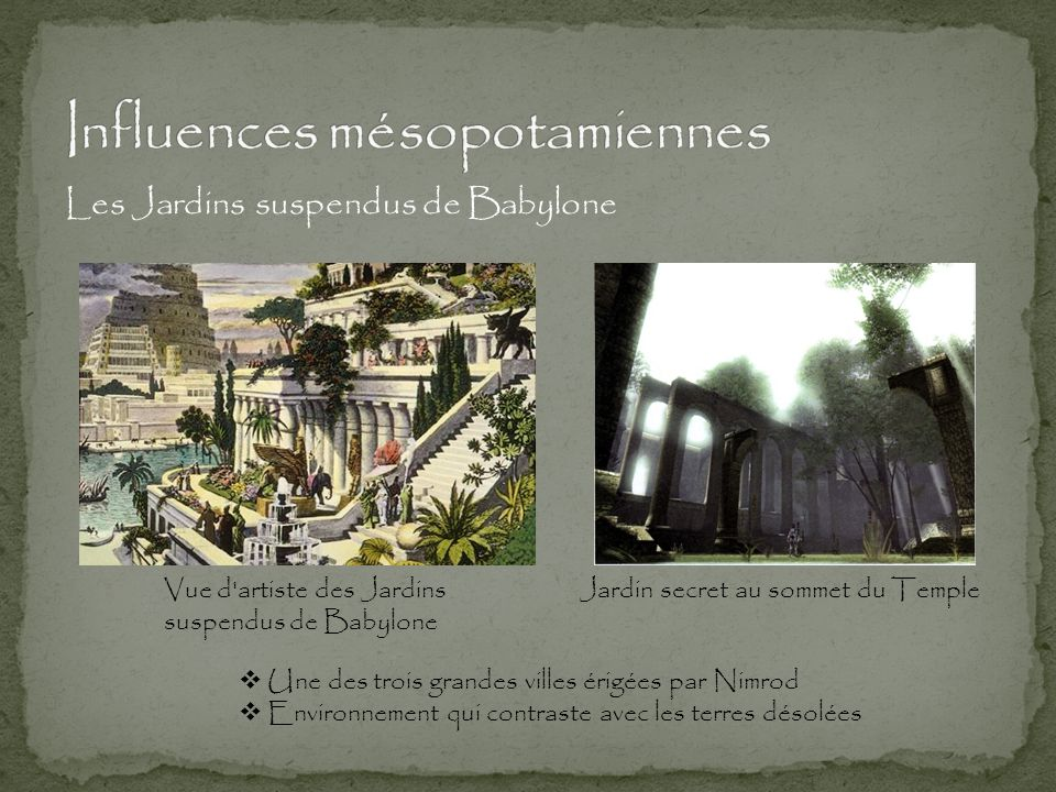 Les Jardins suspendus de Babylone Vue d'artiste des Jardins suspendus de Babylone Jardin secret au sommet du Temple  Une des trois grandes villes éri