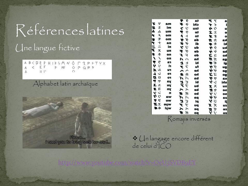 Alphabet latin archaïque Une langue fictive http://www.youtube.com/watch?v=OeU3SVDB9EY Romajis inversés  Un langage encore différent de celui d' ICO