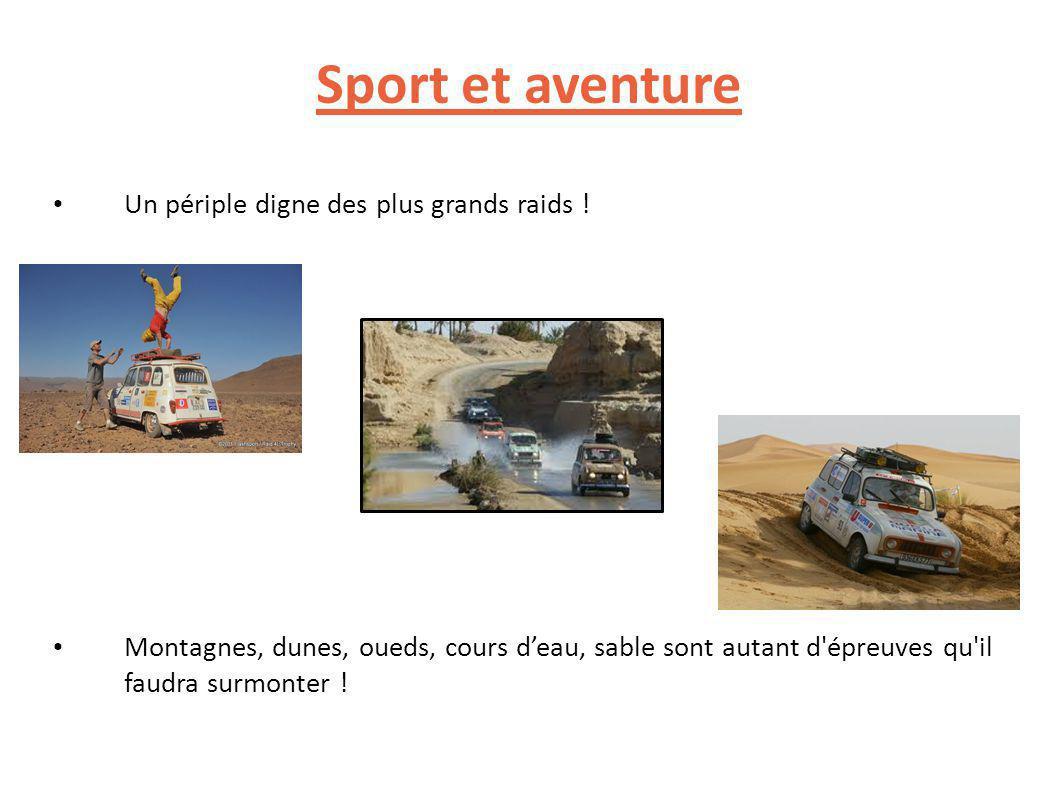 Sport et aventure Un périple digne des plus grands raids .