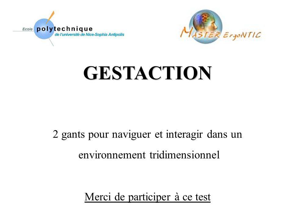 GESTACTION 2 gants pour naviguer et interagir dans un environnement tridimensionnel Merci de participer à ce test