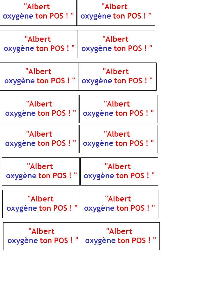 Albert oxygène ton POS . Albert oxygène ton POS .