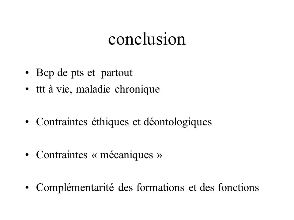conclusion Bcp de pts et partout ttt à vie, maladie chronique Contraintes éthiques et déontologiques Contraintes « mécaniques » Complémentarité des fo