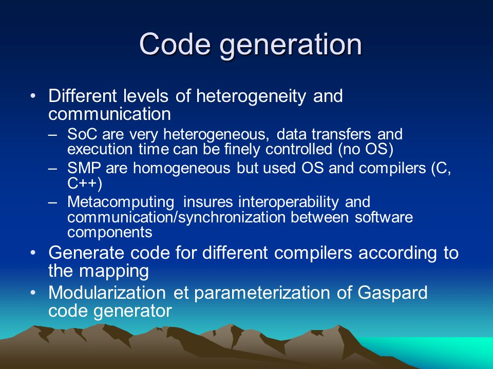 Code generation Code generation Different levels of heterogeneity and communication –SoC are very heterogeneous, data transfers and execution time can