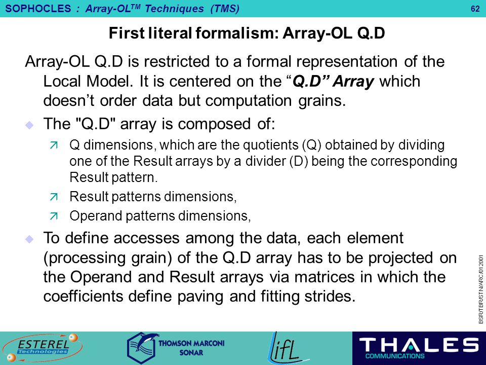 SOPHOCLES : Array-OL TM Techniques (TMS) BSR/TBR/STN/ARC/012001 62 First literal formalism: Array-OL Q.D Array-OL Q.D is restricted to a formal repres
