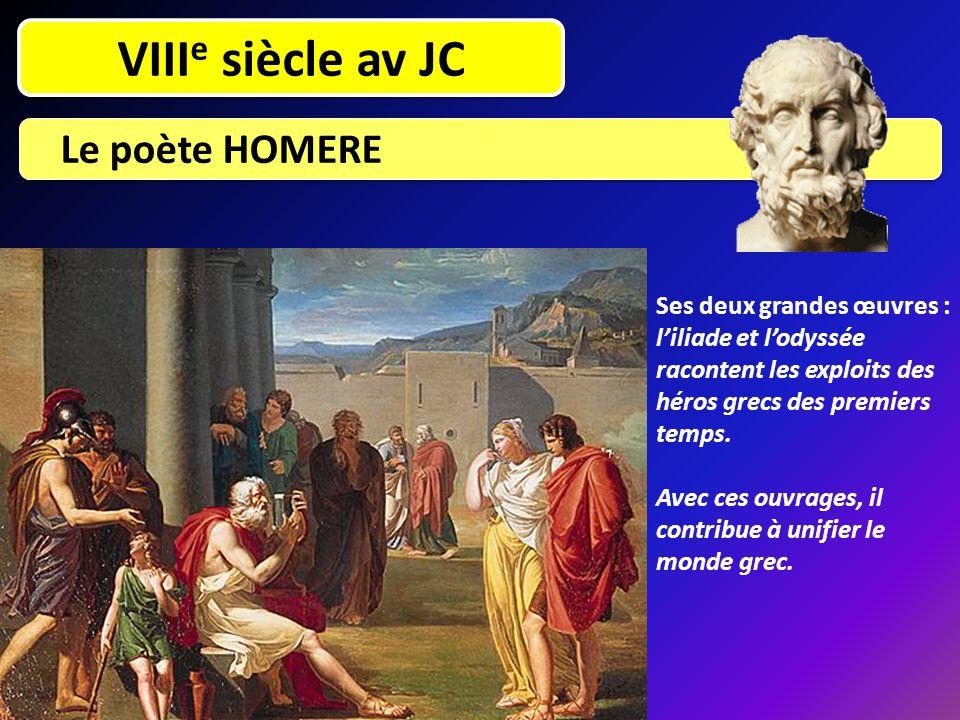 VIII e siècle av JC Le poète HOMERE Ses deux grandes œuvres : l'iliade et l'odyssée racontent les exploits des héros grecs des premiers temps. Avec ce