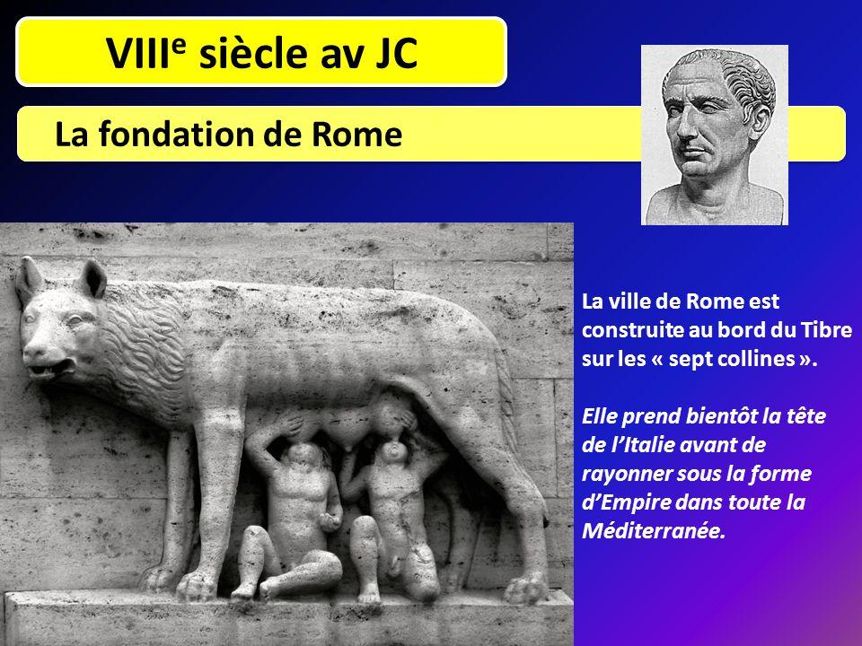 VIII e siècle av JC La fondation de Rome La ville de Rome est construite au bord du Tibre sur les « sept collines ». Elle prend bientôt la tête de l'I