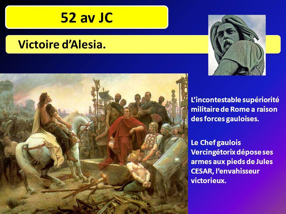 52 av JC Victoire d'Alesia. L'incontestable supériorité militaire de Rome a raison des forces gauloises. Le Chef gaulois Vercingétorix dépose ses arme
