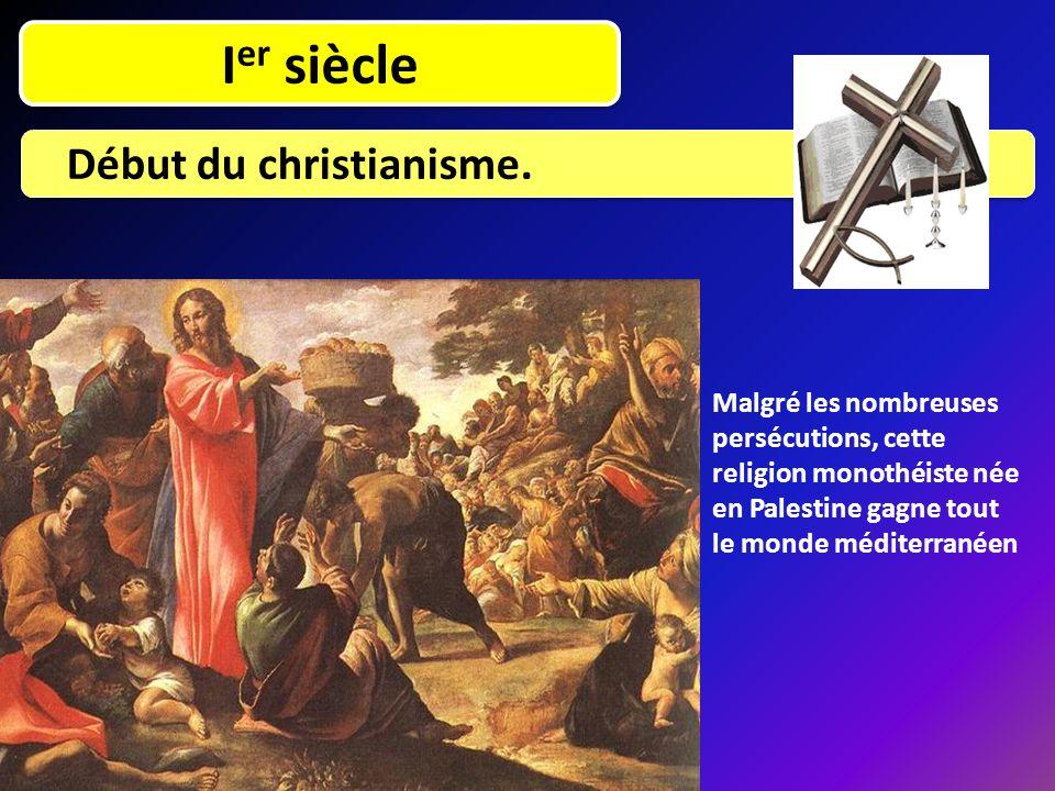I er siècle Début du christianisme. Malgré les nombreuses persécutions, cette religion monothéiste née en Palestine gagne tout le monde méditerranéen
