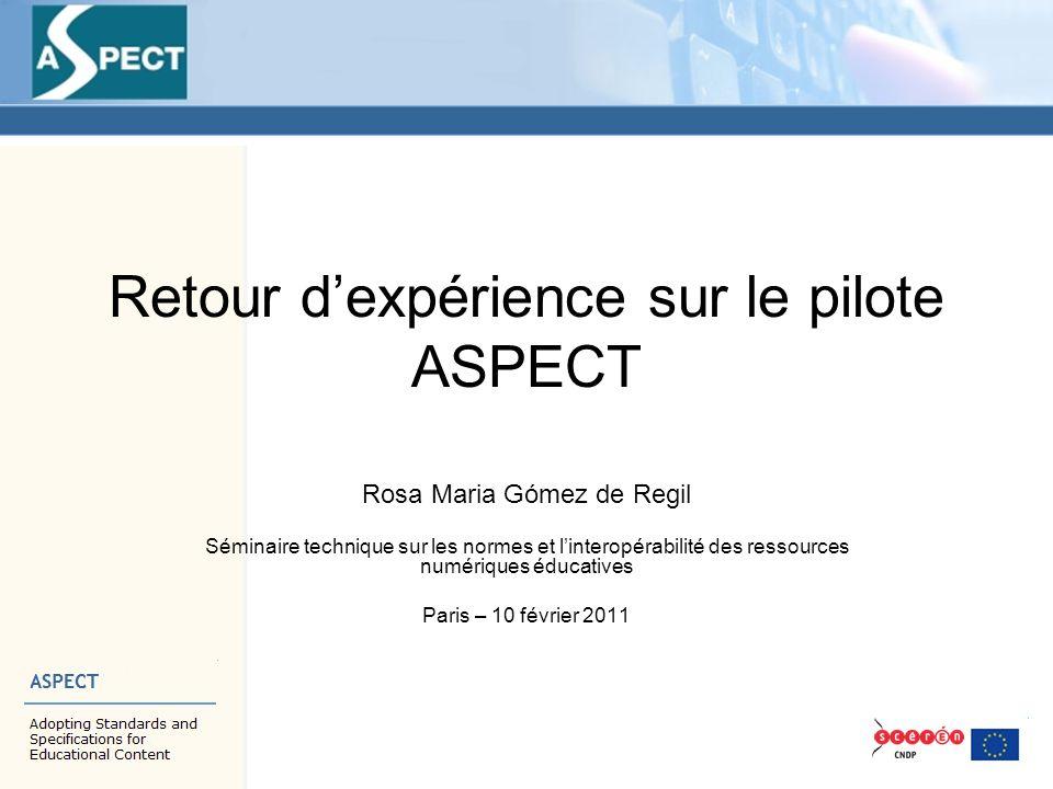 Retour d'expérience sur le pilote ASPECT Rosa Maria Gómez de Regil Séminaire technique sur les normes et l'interopérabilité des ressources numériques