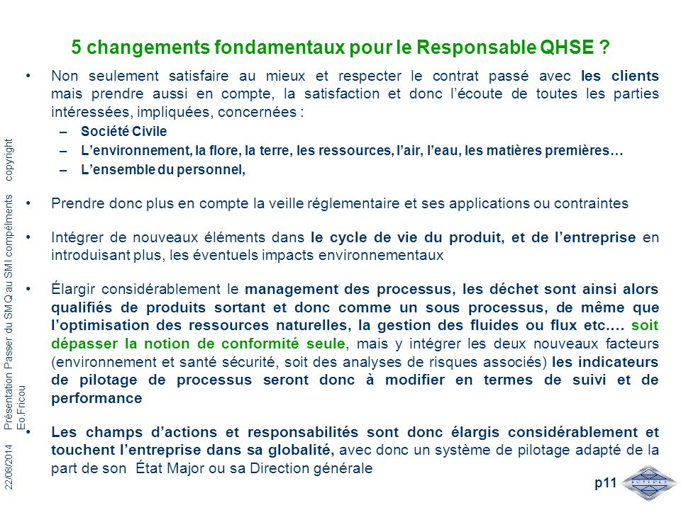 22/08/2014 Présentation Passer du SMQ au SMI compélments copyright Eo.Fricou p11 5 changements fondamentaux pour le Responsable QHSE ? Non seulement s