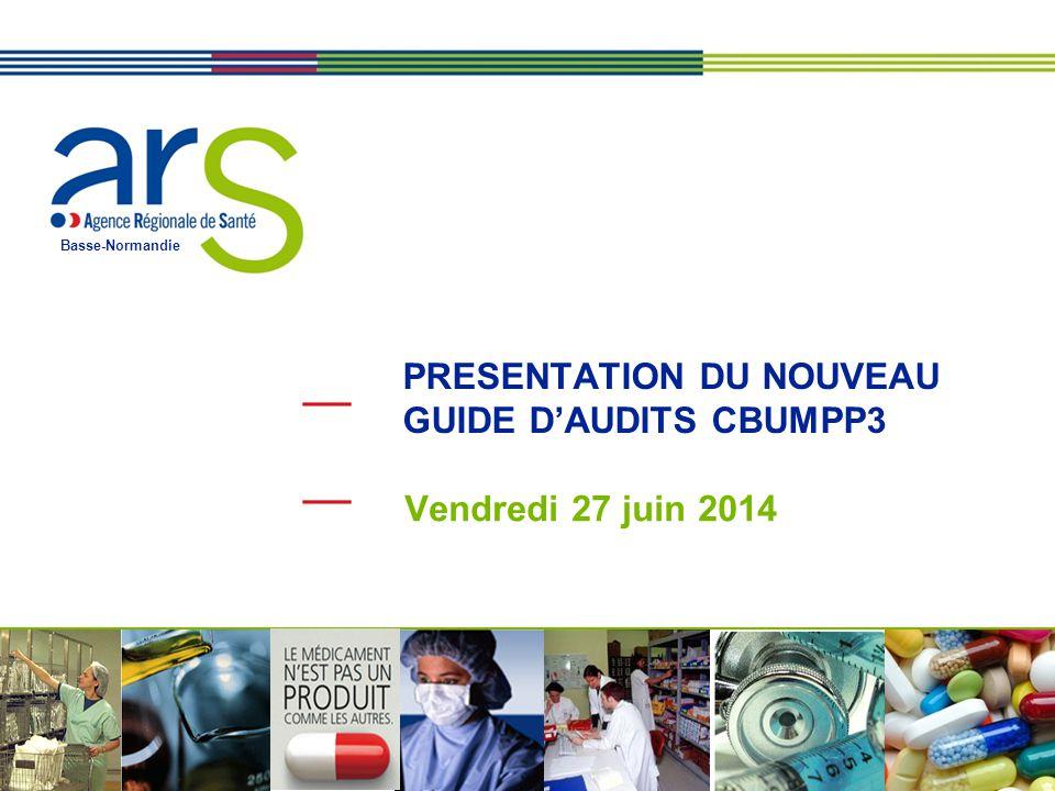 Basse-Normandie PRESENTATION DU NOUVEAU GUIDE D'AUDITS CBUMPP3 Vendredi 27 juin 2014
