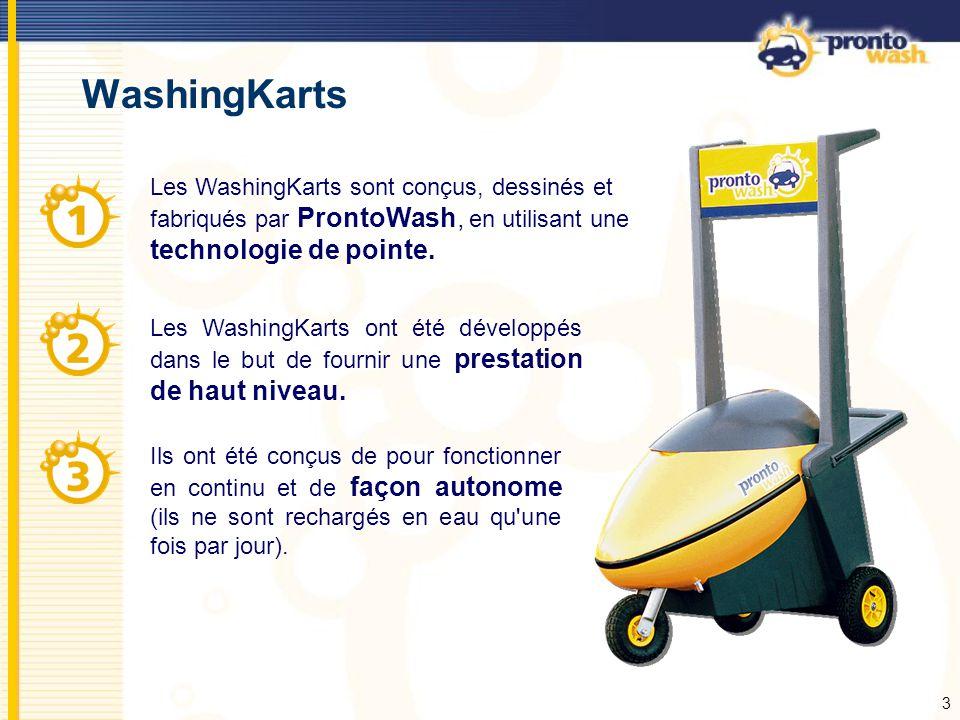 3 WashingKarts Les WashingKarts sont conçus, dessinés et fabriqués par ProntoWash, en utilisant une technologie de pointe. Les WashingKarts ont été dé