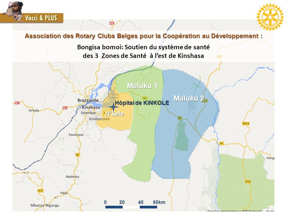 Maluku 1 Maluku 2 N'Sele Maluku 1 Maluku 2 Association des Rotary Clubs Belges pour la Coopération au Développement : Bongisa bomoi: Soutien du système de santé des 3 Zones de Santé à l'est de Kinshasa 0204060km Hôpital de KINKOLE