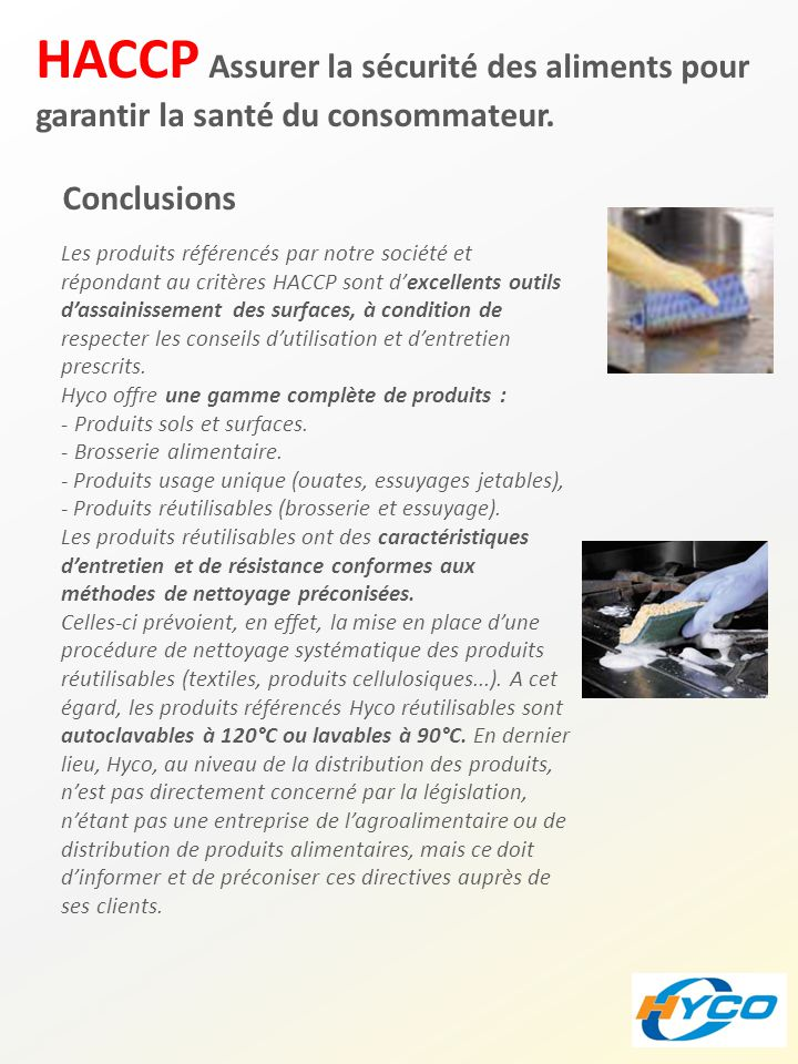 HACCP Assurer la sécurité des aliments pour garantir la santé du consommateur. Conclusions Les produits référencés par notre société et répondant au c