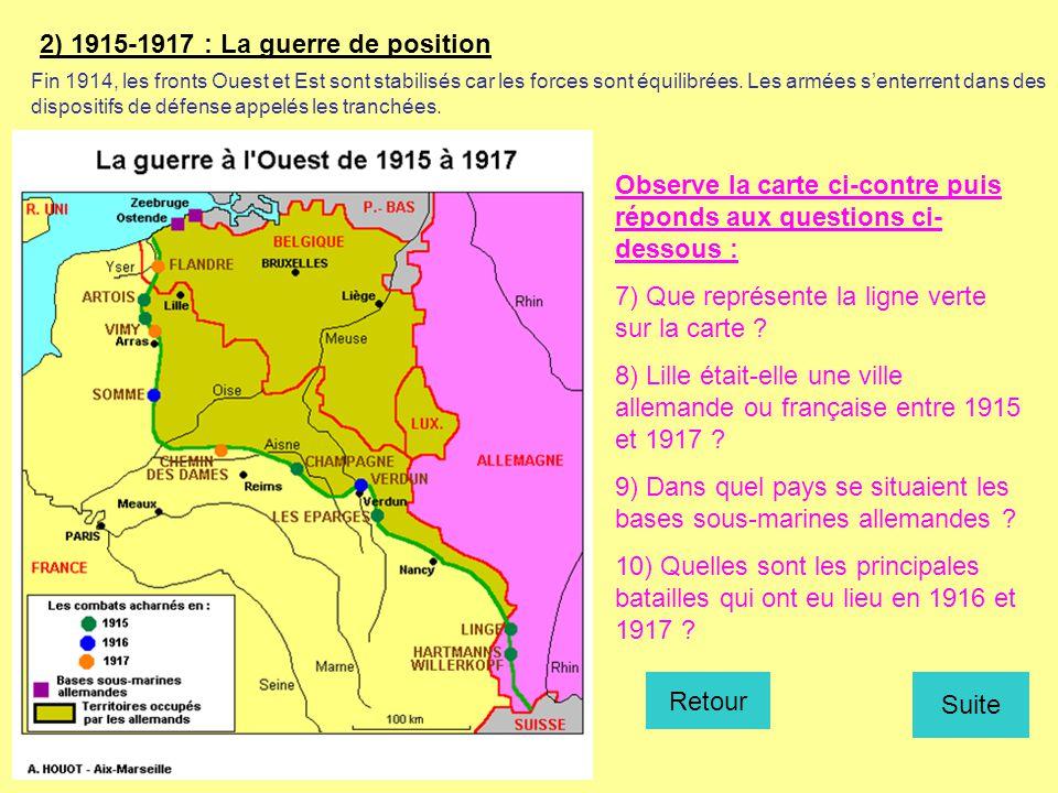 2) 1915-1917 : La guerre de position Fin 1914, les fronts Ouest et Est sont stabilisés car les forces sont équilibrées. Les armées s'enterrent dans de