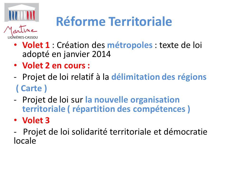 Réforme Territoriale Volet 1 : Création des métropoles : texte de loi adopté en janvier 2014 Volet 2 en cours : -Projet de loi relatif à la délimitati