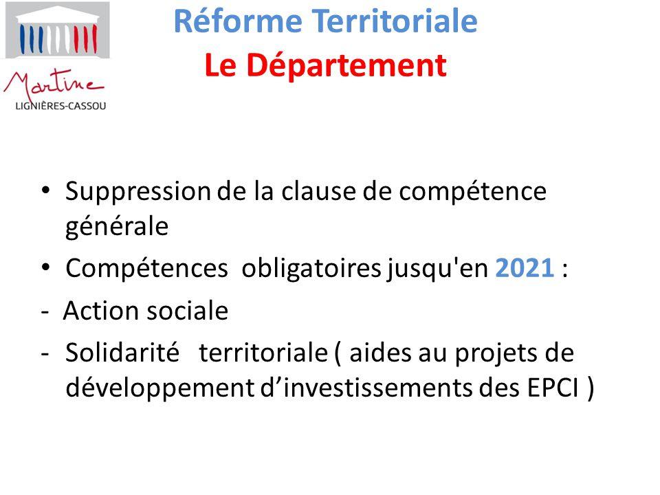 Réforme Territoriale Le Département Suppression de la clause de compétence générale Compétences obligatoires jusqu'en 2021 : - Action sociale -Solidar