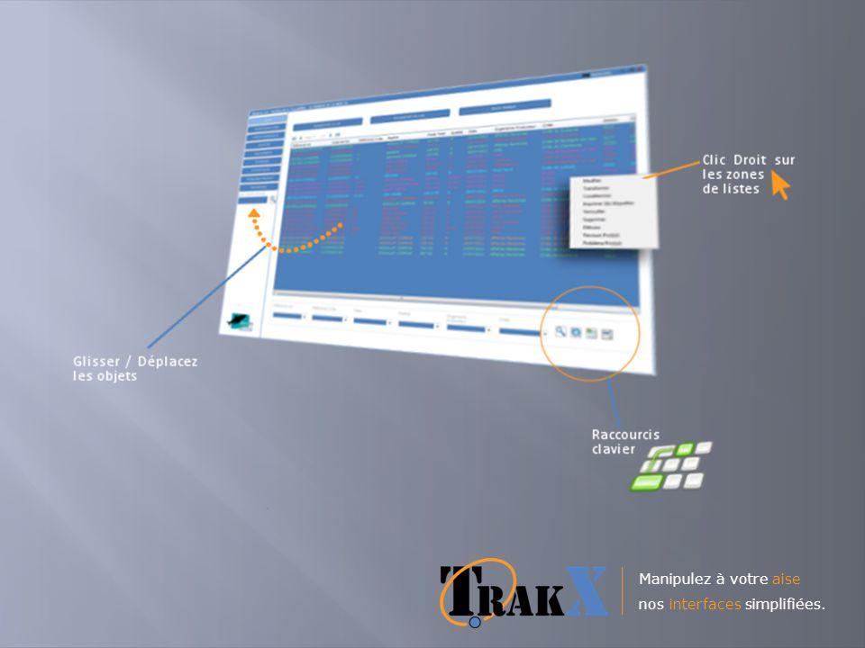 Manipulez à votre aise nos interfaces simplifiées.