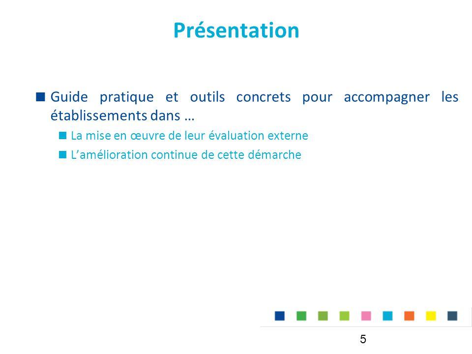 Présentation  Guide pratique et outils concrets pour accompagner les établissements dans …  La mise en œuvre de leur évaluation externe  L'amélioration continue de cette démarche 5