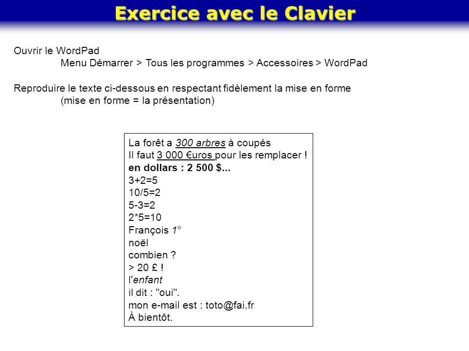 Exercice avec le Clavier La forêt a 300 arbres à coupés Il faut 3 000 €uros pour les remplacer ! en dollars : 2 500 $... 3+2=5 10/5=2 5-3=2 2*5=10 Fra