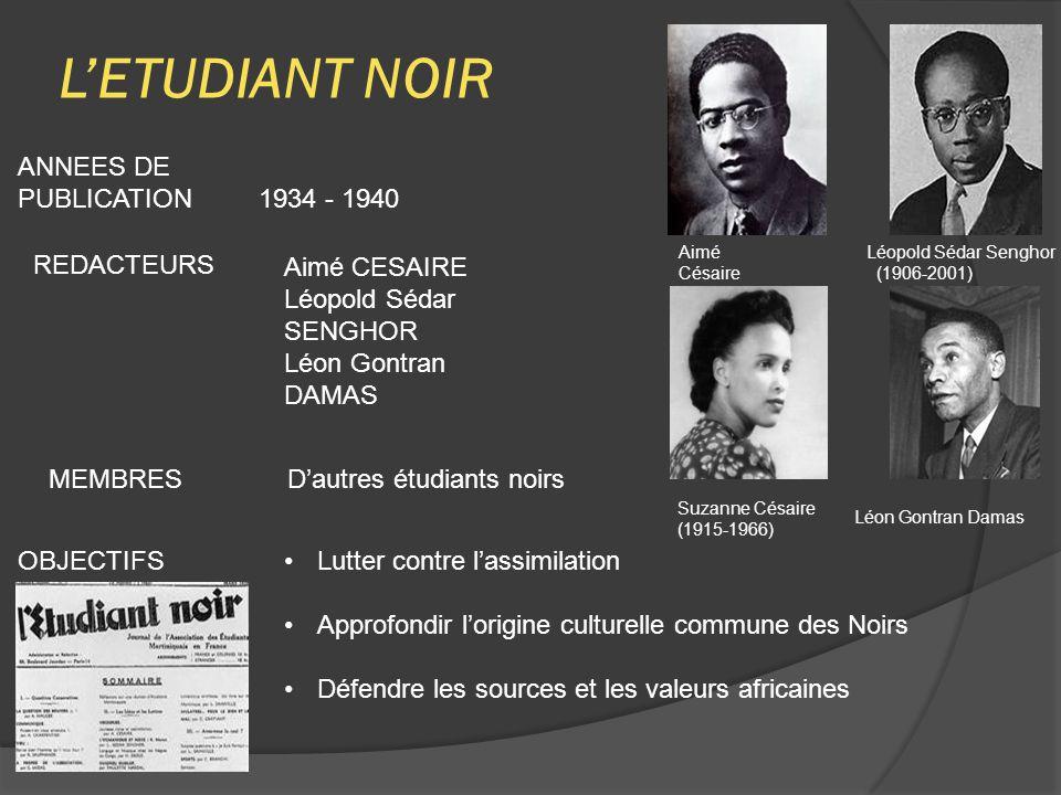 L'ETUDIANT NOIR ANNEES DE PUBLICATION 1934 - 1940 REDACTEURS Aimé CESAIRE Léopold Sédar SENGHOR Léon Gontran DAMAS MEMBRES D'autres étudiants noirs OB