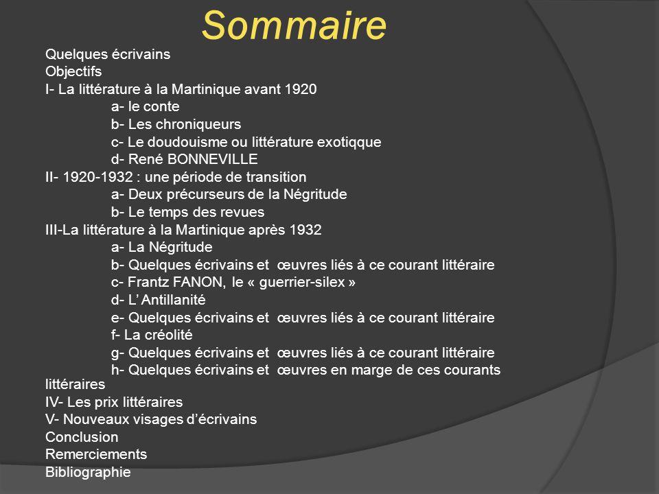 Sommaire Quelques écrivains Objectifs I- La littérature à la Martinique avant 1920 a- le conte b- Les chroniqueurs c- Le doudouisme ou littérature exo