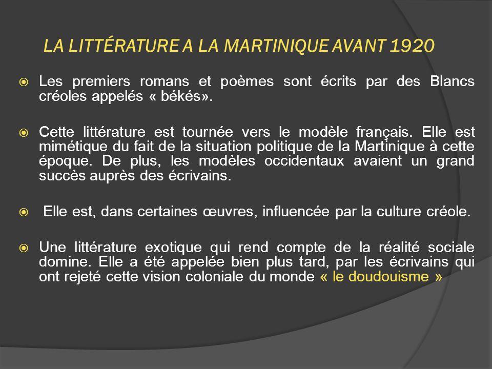 LA LITTÉRATURE A LA MARTINIQUE AVANT 1920  Les premiers romans et poèmes sont écrits par des Blancs créoles appelés « békés».  Cette littérature est