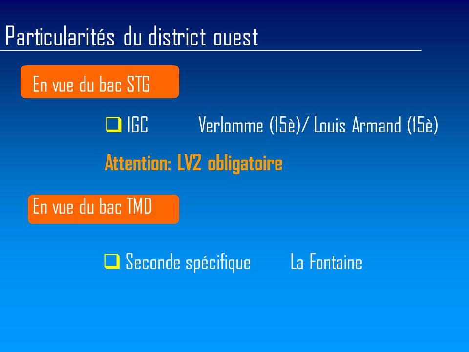 Particularités du district ouest En vue du bac STG  IGCVerlomme (15è)/ Louis Armand (15è) Attention: LV2 obligatoire En vue du bac TMD  Seconde spécifiqueLa Fontaine