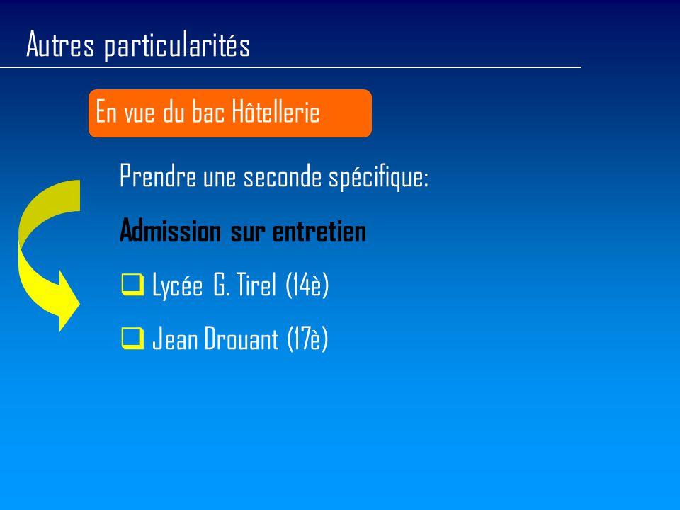 Autres particularités En vue du bac Hôtellerie Prendre une seconde spécifique: Admission sur entretien  Lycée G. Tirel (14è)  Jean Drouant (17è)