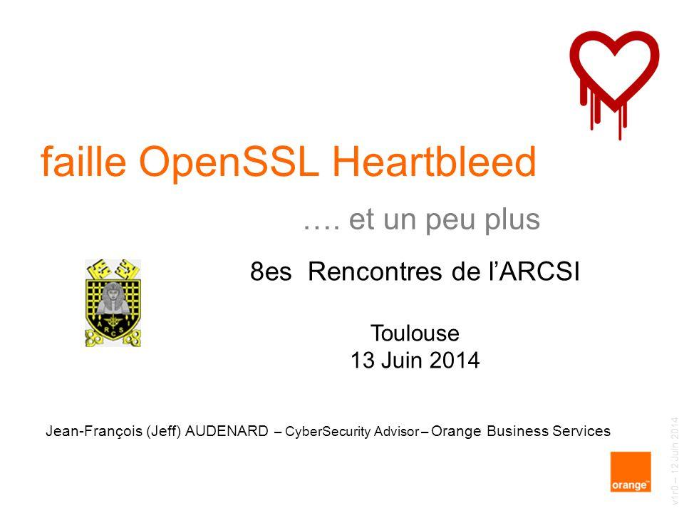 Jean-François (Jeff) AUDENARD – CyberSecurity Advisor – Orange Business Services faille OpenSSL Heartbleed 8es Rencontres de l'ARCSI Toulouse 13 Juin
