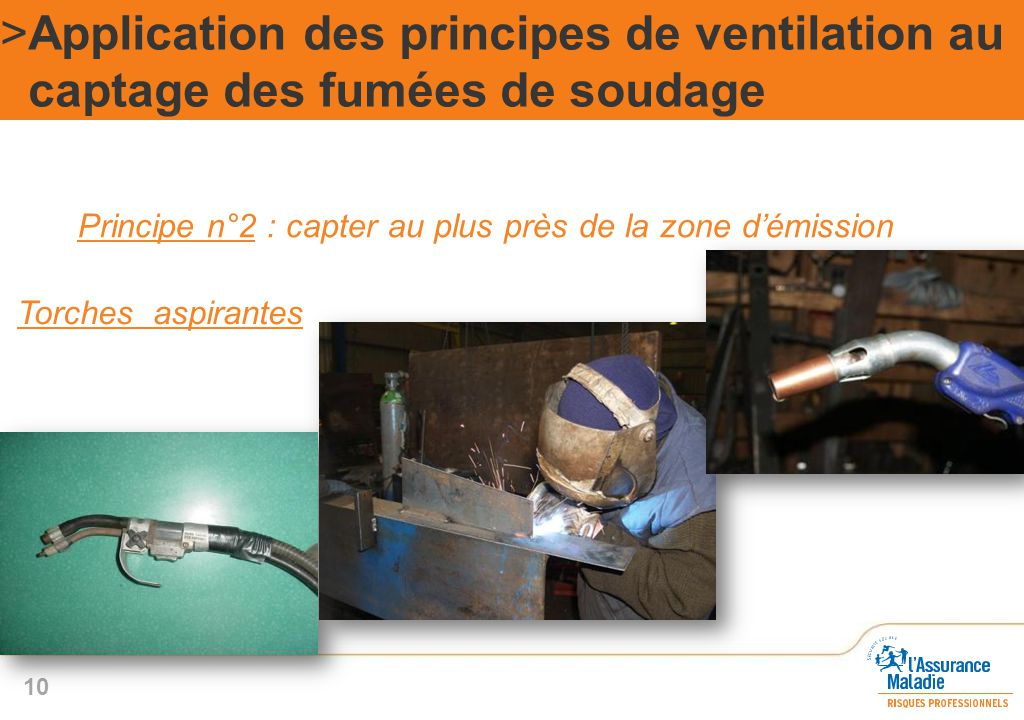 Principe n°2 : capter au plus près de la zone d'émission >Application des principes de ventilation au captage des fumées de soudage 10 Torches aspiran