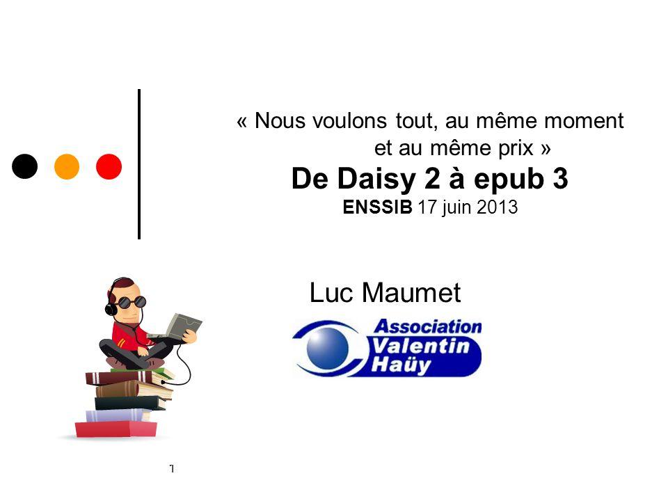 1 « Nous voulons tout, au même moment et au même prix » De Daisy 2 à epub 3 ENSSIB 17 juin 2013 Luc Maumet