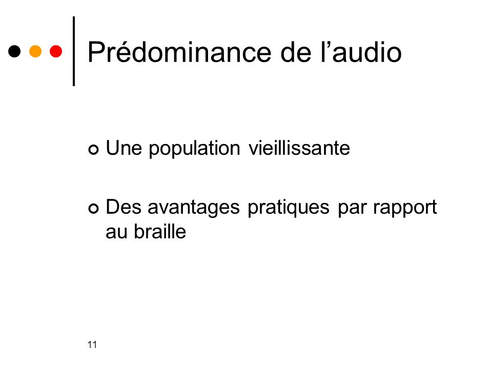 11 Prédominance de l'audio Une population vieillissante Des avantages pratiques par rapport au braille