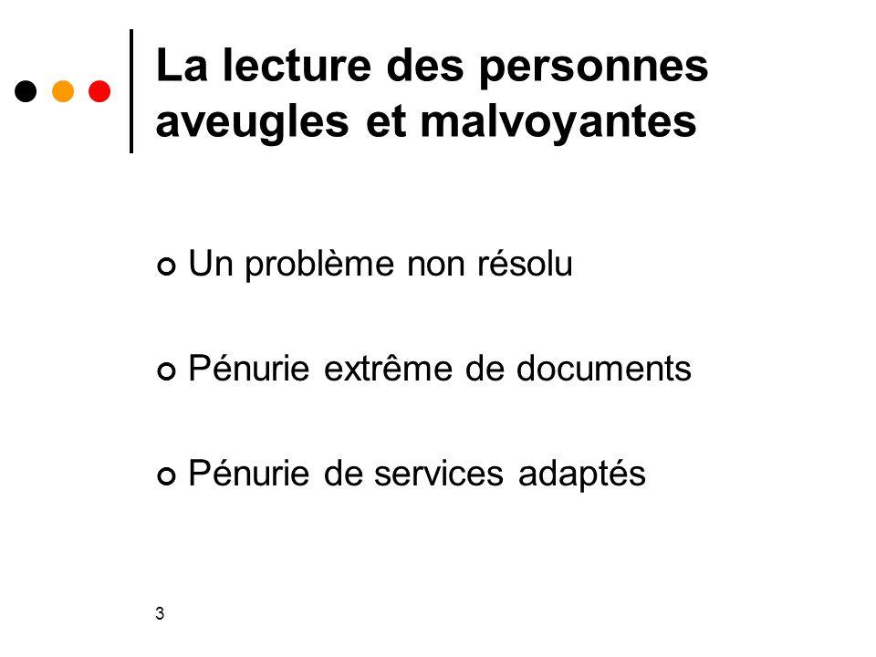 3 La lecture des personnes aveugles et malvoyantes Un problème non résolu Pénurie extrême de documents Pénurie de services adaptés
