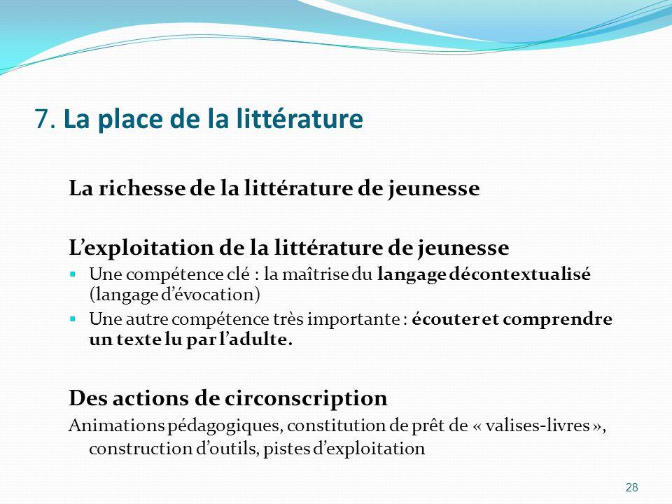 7. La place de la littérature La richesse de la littérature de jeunesse L'exploitation de la littérature de jeunesse  Une compétence clé : la maîtris