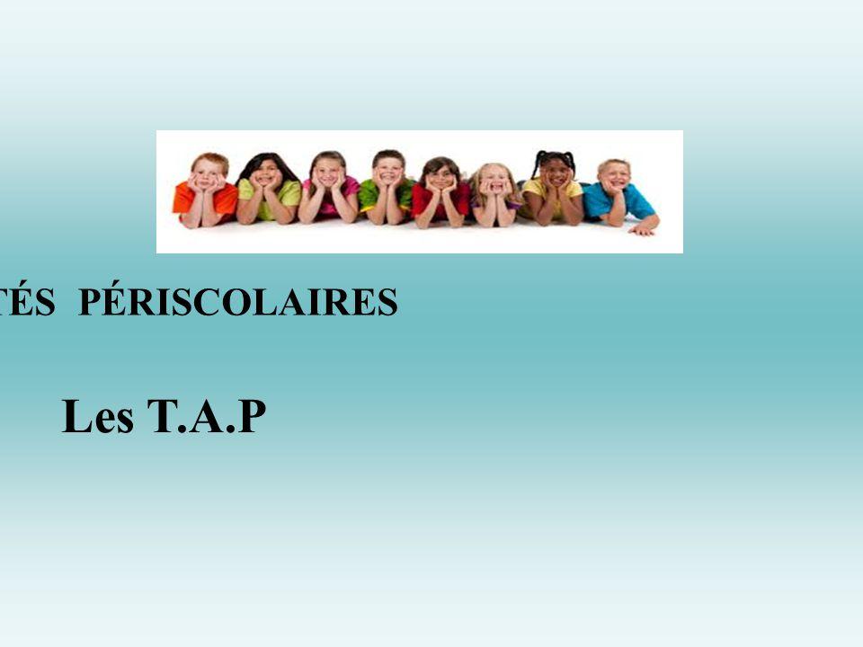Les TEMPS d'ACTIVITÉS PÉRISCOLAIRES Les T.A.P