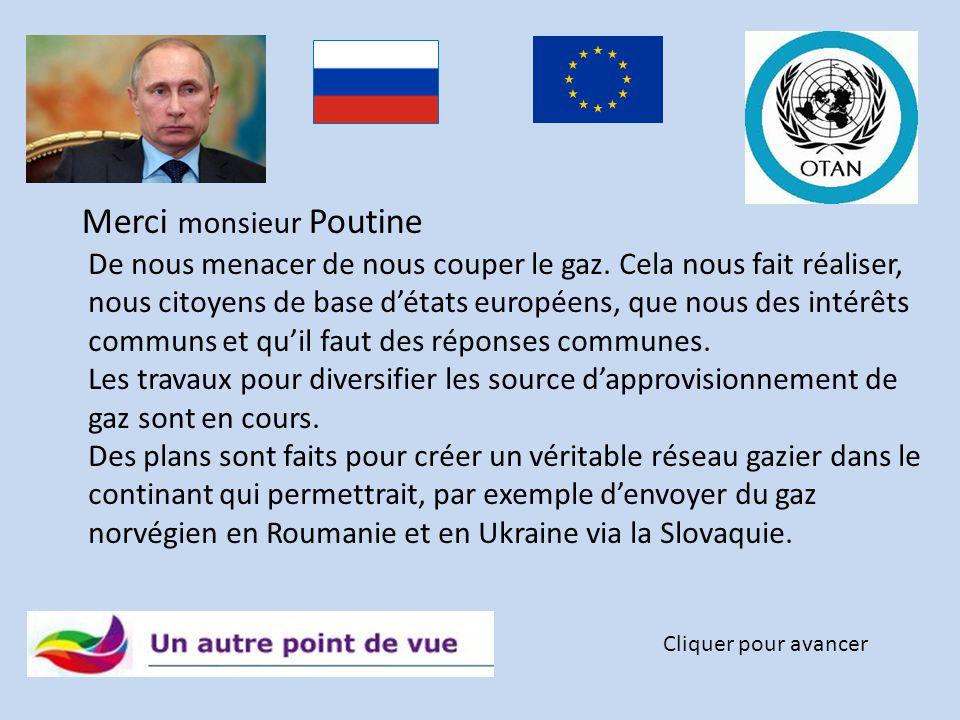 Merci monsieur Poutine Cliquer pour avancer De nous menacer de nous couper le gaz.