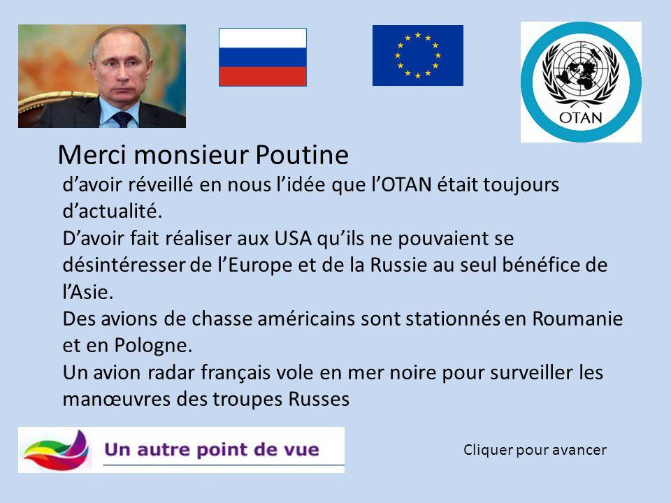 Merci monsieur Poutine Cliquer pour avancer d'avoir réveillé en nous l'idée que l'OTAN était toujours d'actualité.